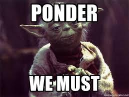 Ponder Meme - ponder we must yoda meme generator