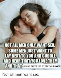 Want Sex Meme - notallmen only want sex some men just wantto lay nent to you and