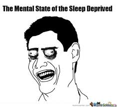 Sleep Deprived Meme - the mental state of the sleep deprived by awkward meme center