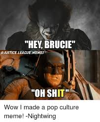 Oh Shit Meme - hey brucie ajustice league memes oh shit wow i made a pop culture