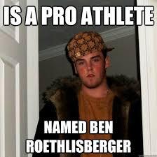 Ben Roethlisberger Meme - is a pro athlete named ben roethlisberger scumbag steve quickmeme