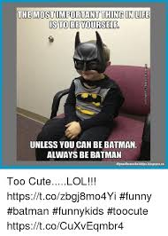 Funny Batman Meme - the mostomportant thing in lire is to be yourself unless you can be