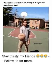 Stay Thirsty Meme - 25 best memes about stay thirsty my friends meme stay thirsty