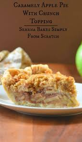 favorite thanksgiving pies caramel apple pie with crunch topping serena bakes simply from