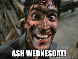 Evil Dead Meme - ash wednesday bruce cbell ash evil dead meme generator