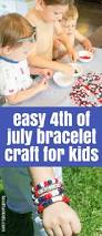 easy 4th of july bracelet craft for kids food fun kids