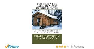 51 tiny log cabin kits colorado log cabin kit log cabin building a log cabin in alaska in four months using the trees from
