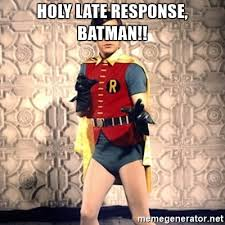 Batman Meme Generator - holy late response batman holy batman meme generator