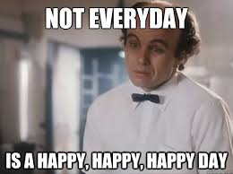 Happy Day Memes - not everyday is a happy happy happy day unhappy clint howard