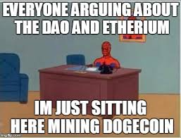 Dogecoin Meme - everyone arguing about the dao and etherium imgflip