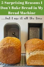 5 surprising reasons i don u0027t bake bread in my bread machine but i
