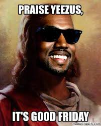 Jesus Good Friday Meme - yeezus our lord and savior
