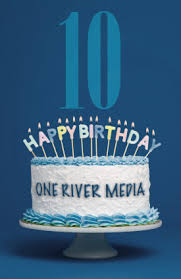 happy birthday oneriver media 10 years old what u0027s next