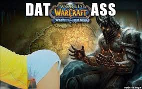 Day Ass Meme - lich king dat ass meme on imgur