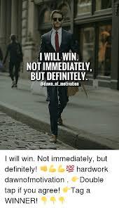 I Will Win Meme - i will win not immediately but definitely of motivation i will win