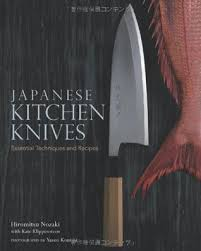 essential knives for the kitchen japanese kitchen knives essential techniques and recipes by