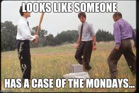 Case Of The Mondays Meme - office space imgflip
