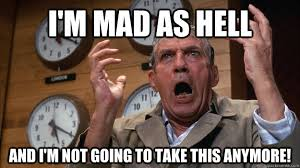 Im Mad Meme - i m mad as hell and i m not going to take this anymore hellrage