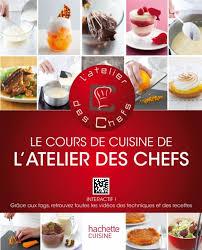 cours de cuisine atelier des chefs le cours de cuisine de l atelier des chefs hachette pratique