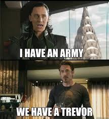 Trevor Meme - i have an army we have a trevor the avengers quickmeme