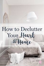 How To Declutter Your Home by How To Declutter Your Heart And Home Flourishing Today