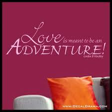 decal drama love is meant be an adventure gordon b hinckley