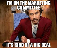 Marketing Meme - i m on the marketing committee it s kind of a big deal meme ron