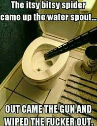 Funny Spider Meme Pictures To - the itsy bitsy spider came up the water spout out came the gun and
