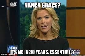 Nancy Grace Meme - nancy grace it s me in 30 years essentially megyn kelly