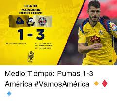 Memes De America Vs Pumas - liga mx marcador medio tiempo vs de final 1 3 43 nicolás castillo 01