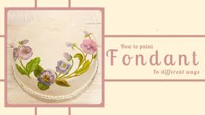 how to paint fondant in different ways don u0027t miss out