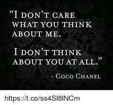 Coco Chanel Meme - i don t care what you think about me i don t think about you at all
