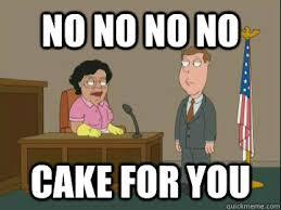 No Cake Meme - no no no no cake for you family guy consuela quickmeme