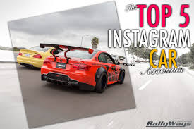 tuner cars cars movie the top 5 instagram car accounts rallyways