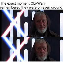the exact moment obi wan remembered they were on even ground