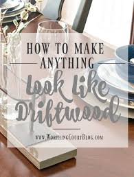 how to make anything look like driftwood an easy 4 step formula