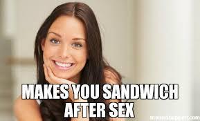 Memes About Good Sex - makes you sandwich after sex meme good girl gina 5739