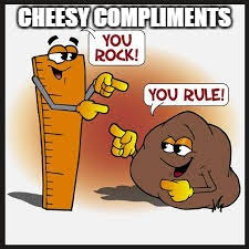 Cheesy Memes - cheesy compliments imgflip