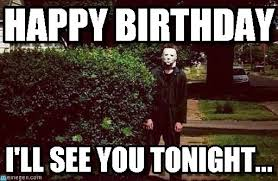 Michael Myers Memes - happy birthday michael myers meme on memegen