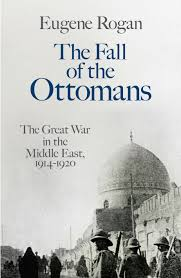 Ottoman Books The Fall Of The Ottomans The Great War In The Middle East 1914