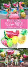 you don u0027t want to miss our fabulous tutti frutti party ideas and