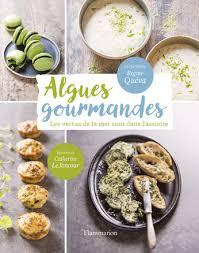 comment cuisiner les algues algues gourmandes de régine quéva catherine le joncour editions