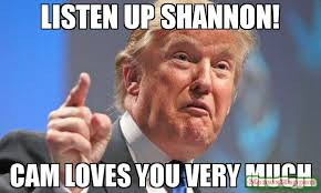 Cam Meme - listen up shannon cam loves you very much meme donald trump