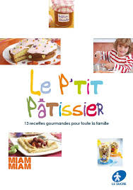 cuisiner avec un enfant le p patissier un livre de recettes gratuit pour cuisiner avec