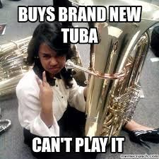 Tuba Memes - brand new tuba