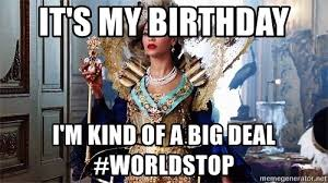Beyonce Birthday Meme - it s my birthday i m kind of a big deal worldstop beyonc礬