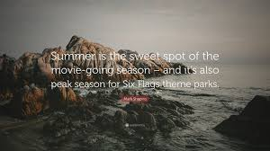 Six Flags Movies Mark Shapiro Quote U201csummer Is The Sweet Spot Of The Movie Going