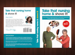 Home Design Book Book Cover Design Contests Take That Nursing Home And Shove It