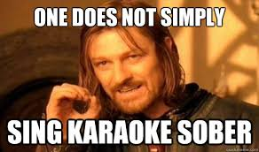Asian Karaoke Meme - one does not simply sing karaoke sober boromir quickmeme
