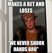 Bet Meme - makes a bet and loses we never shook hands bro az meme funny